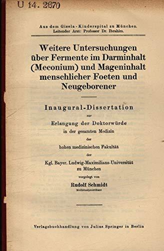 Weitere Untersuchungen über Fermente im Darminhalt (Meconium) und Mageninhalt menschlicher Foeten und Neugeborener / Rudolf Schmidt