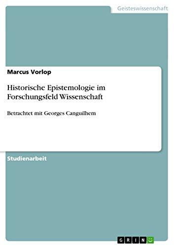 Historische Epistemologie im Forschungsfeld Wissenschaft: Betrachtet mit Georges Canguilhem (German Edition)