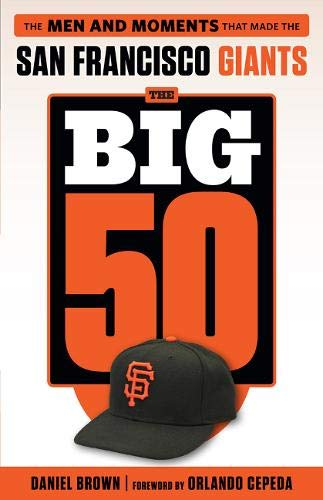 Download The Big 50 San Francisco Giants: The Men and Moments That Made the San Francisco Giants 1629372021