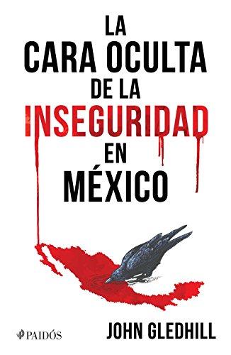 La cara oculta de la inseguridad en México de [John Gledhill]