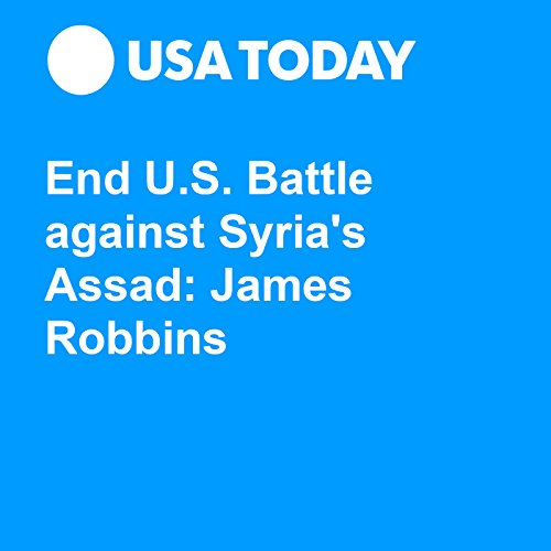 End U.S. Battle against Syria's Assad: James Robbins audiobook cover art