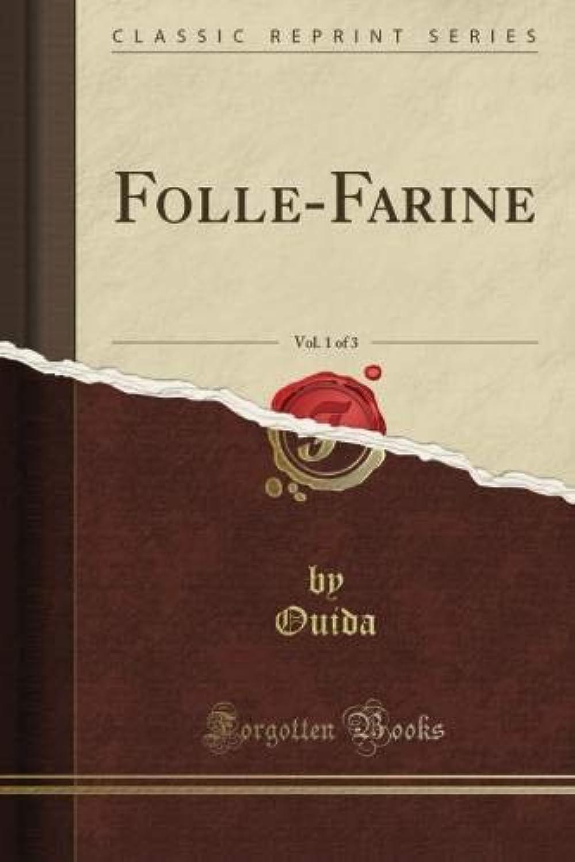 Folle-Farine, Vol. 1 of 3 (Classic Reprint)