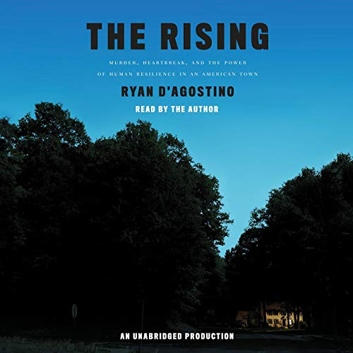 The Rising     Murder, Heartbreak, and the Power of Human Resilience in an American Town              By:                                                                                                                                 Ryan D'Agostino                               Narrated by:                                                                                                                                 Ryan D'Agostino                      Length: 8 hrs and 1 min     42 ratings     Overall 4.2