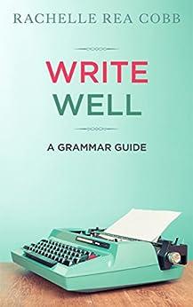 Write Well: A Grammar Guide by [Rachelle Rea Cobb]