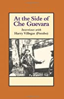 At the Side of Che Guevara: Interviews With Harry Villegas (Pombo (The Cuban Revolution in World Politics)