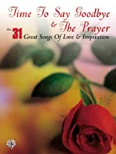 Time to Say Goodbye & the Prayer: Plus 31 Great Songs of Love & Inspiration
