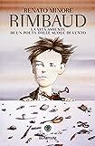 Rimbaud: La vita assente di un poeta dalle suole di vento