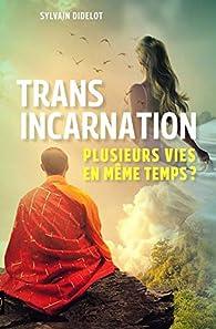 Transincarnation : Plusieurs vies en même temps ? par Sylvain Didelot