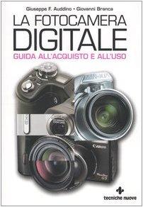 La fotocamera digitale. Guida all'acquisto e all'uso. Ediz. illustrata