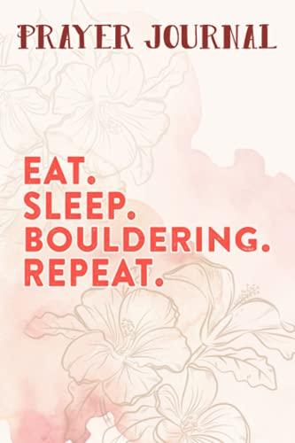 Prayer Journal Eat Sleep Bouldering Repeat for Men and Women Quote: Prayer Calendar Journal, Motivational Planner 2021,For Women