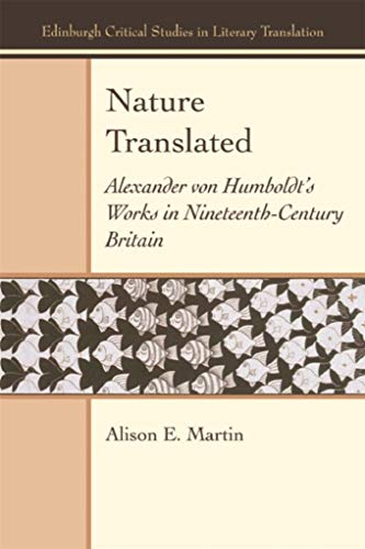 Nature Translated: Alexander von Humboldt's Works in Nineteenth-Century Britain (Edinburgh Critical Studies in Literary Translation) by Alison E. Martin