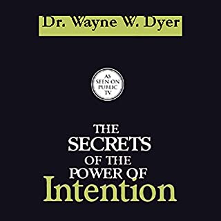 The Secrets of the Power of Intention                   Written by:                                                                                                                                 Dr. Wayne W. Dyer                               Narrated by:                                                                                                                                 Dr. Wayne W. Dyer                      Length: 6 hrs and 10 mins     26 ratings     Overall 4.8