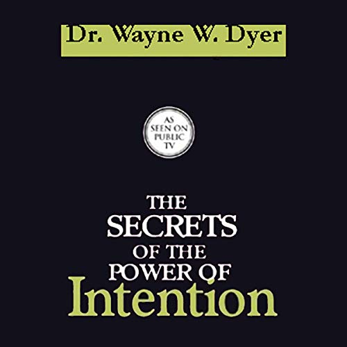 The Secrets of the Power of Intention                   By:                                                                                                                                 Dr. Wayne W. Dyer                               Narrated by:                                                                                                                                 Dr. Wayne W. Dyer                      Length: 6 hrs and 10 mins     2,001 ratings     Overall 4.6