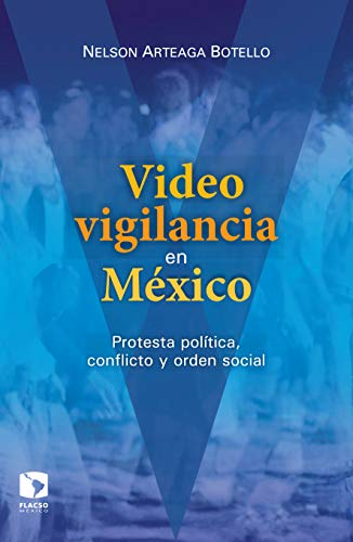 Videovigilancia en México. Protesta política, conflicto y orden social