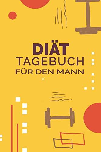 Diät Tagebuch für den Mann: Sport und Fitness Abnehmbuch für den Mann. Abnehmtagebuch zum ausfüllen um sich selbst zu motivieren und um seine Erfolge zu sehen / Hanteln modern