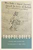 Tropologies: Ethics and Invention in England, c. 1350-1600 (ReFormations: Medieval and Early Modern)