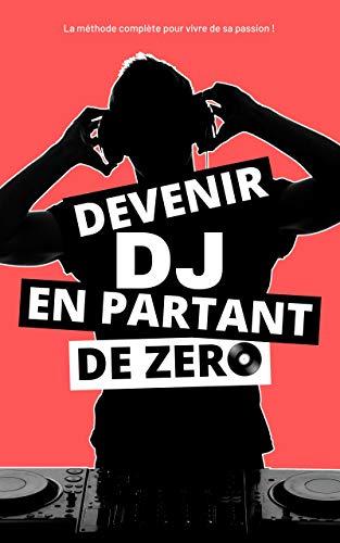 Devenir DJ en partant de ZERO: Tout ce que vous devez savoir pour démarrer votre activité et en vivre