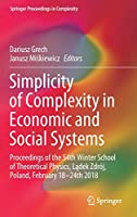 Simplicity of Complexity in Economic and Social Systems: Proceedings of the 54th Winter School of Theoretical Physics, Lądek Zdrój, Poland, February 18–24th 2018 (Springer Proceedings in Complexity)
