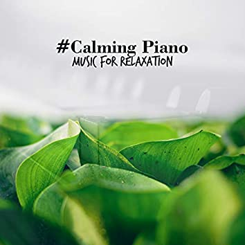 #Calming Piano Music for Relaxation