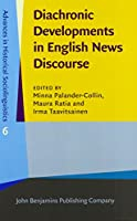 Diachronic Developments in English News Discourse (Advances in Historical Sociolinguistics)