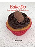 Bake Do: Easy baking for difficult times (English Edition)
