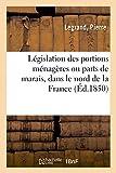 Législation des portions ménagères ou parts de marais, dans le nord de la France (Sciences sociales) (French Edition)