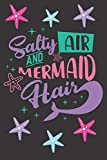 Salty Air And Mermaid Hair: Funny Mermaid Gifts for Mermaid Lovers: Awesome Purple Pink and Black Mermaid Journal for Women and Girls