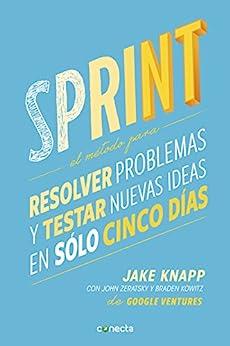 Sprint: El método para resolver problemas y testar nuevas ideas en solo 5 días (Spanish Edition) by [Jake Knapp, John Zeratsky, Braden Kowitz]