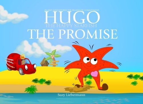 The Promise (Hugo the Happy Starfish - Island Adventures - Educational Children's Book Collection) (Volume 7)
