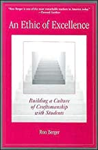 R. Berger 's An Ethic of Excellence (An Ethic of Excellence: Building a Culture of Craftsmanship with Students [Paperback])(2003)