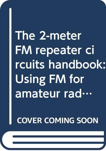 The 2-meter FM repeater circuits handbook: Using FM for amateur radio