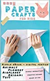 Easy Paper Crafts For Kids: Simple Instructions and Colorful Templates | Animals, Flowers, Airplanes, Origami, Toys. 20+ Cut-Out Activities. Creative Designs to Fold (English Edition)