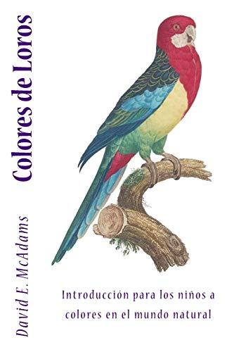 Colores de Loros: Introducción a los niños a colores en el mundo natural: 1 (Colores en la naturaleza)