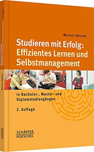 Studieren mit Erfolg: Effizientes Lernen und Selbstmanagement: in Bachelor-, Master- und Diplomstudiengängen