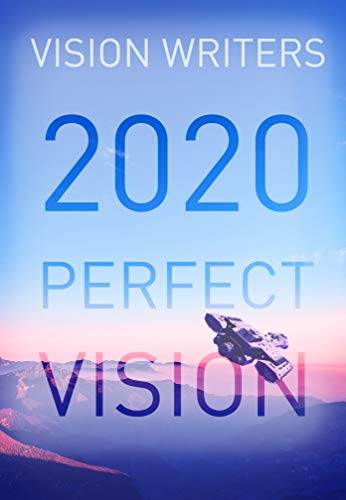 2020 Perfect Vision by [Vision  Writers, Jake Corvus, Carleton Chinner, AG Butterfield, Martin Rohde, Jesse Greyson, Heather Matthews, Chris Kneipp, Rachel Quilligan, Nathan Nahrung]