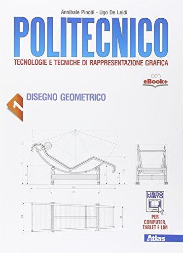 Politecnico. Per gli Ist. tecnici. Con e-book. Con espansione online. Disegno geometrico (Vol. 1)
