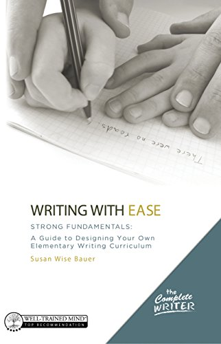 Writing with Ease: Strong Fundamentals: A Guide to Designing Your Own Elementary Writing Curriculum (The Complete Writer) (English Edition)