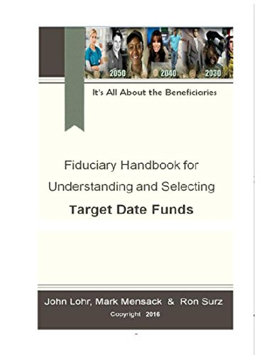 Fiduciary Handbook for Understanding and Selecting Target Date Funds: It's All About the Beneficiaries