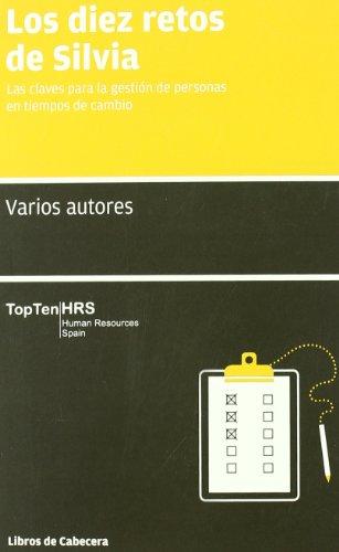Los Diez Retos de Silvia: Las claves para la gestión de personas en tiempos de cambio (Manuales de gestión)