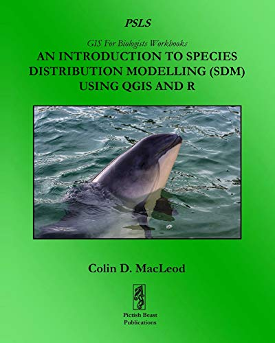 An Introduction To Species Distribution Modelling (SDM) Using QGIS And R (GIS For Biologists Workbooks, Band 2)