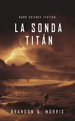 La Sonda Titán: Hard Science Fiction (Luna Helada nº 2)