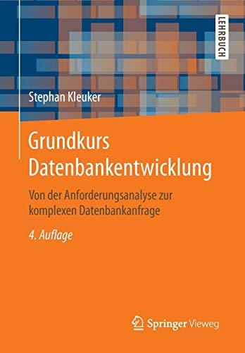 Grundkurs Datenbankentwicklung: Von der Anforderungsanalyse zur komplexen Datenbankanfrage