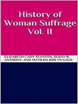 History of Woman Suffrage Vol 2 by [Elizabeth Cady Stanton, Susan B. Anthony, And Matilda Joslyn Gage]