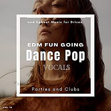 Dance Pop Vocals: EDM Fun Going And Upbeat Music For Drives, Parties And Clubs, Vol. 12
