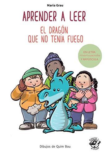 Aprender a leer - El dragón que no tenía fuego: En letra MAYÚSCULA y manuscrita: libros para niños de 5 y 6 años (Aprender a leer en letra de PALO y manuscrita - en español) Spanish children book