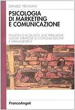 Permalink to Psicologia di marketing e comunicazione. Pulsioni d'acquisto, leve persuasive, nuove strategie di comunicazione e management PDF