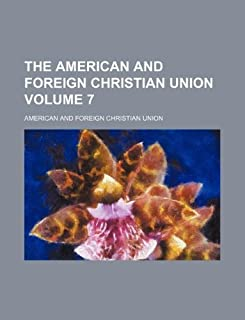 The American and Foreign Christian Union Volume 7