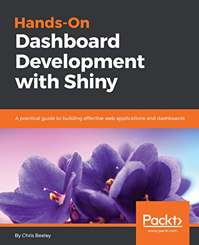 Hands-On Dashboard Development with Shiny: A practical guide to building effective web applications and dashboards (English Edition)