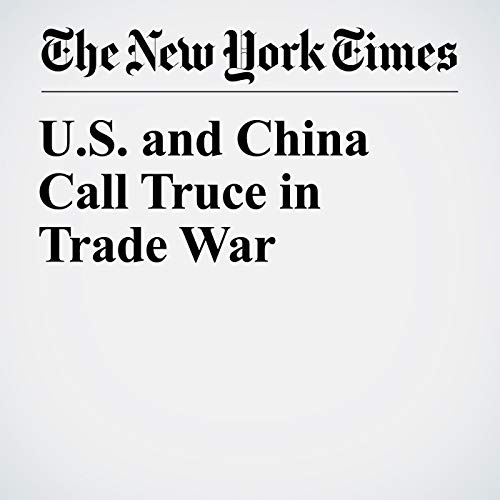 U.S. and China Call Truce in Trade War audiobook cover art