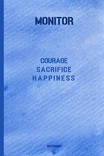 MONITOR: COURAGE - SACRIFICE - HAPPINESS: Notebook, Journal or Diary for Monitor  6x9 inch  200 Lined Pages